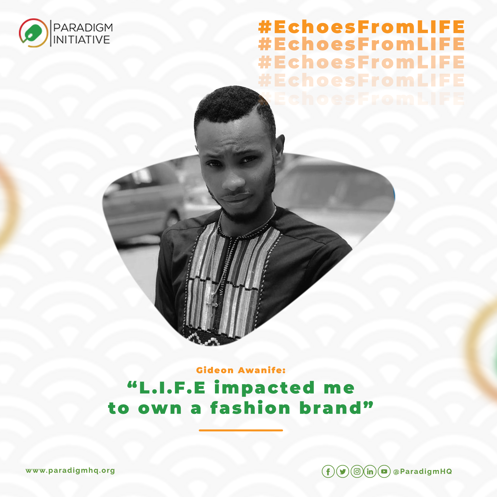"""#EchoesFromLIFE:  """"L.I.F.E impacted me to own a fashion brand"""", Gideon Awanife."""